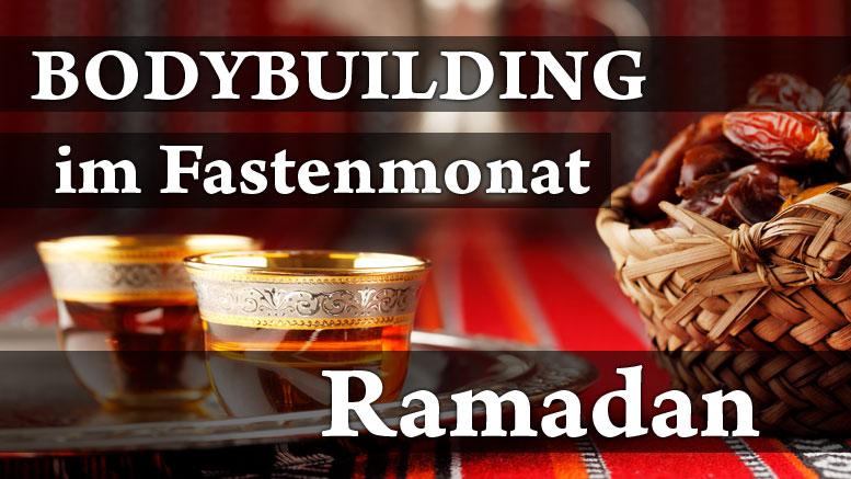 Bodybuilding und Ramadan