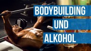 Bodybuilding und Alkohol