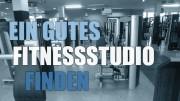 Ein gutes Fitnessstudio finden
