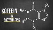 Koffein im Bodybuilding